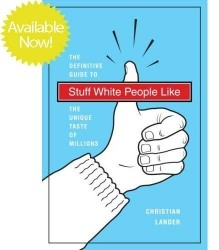 Stuff White People Like, the Definitive Guide to the Unique Taste of Millions, Christian Lander