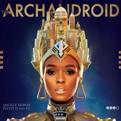 The ArchAndroid, Janelle Monae. Suites II and III. XXXO