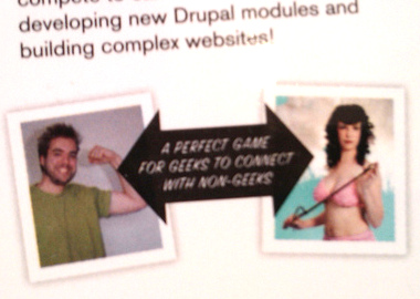 ''... developing new Drupal modules and building complex websites!'' There is a double-arrow pointing to a white man flexing his bicep and a white woman wearing a bikini and holding a whip. The double-arrow says, ''A PERFECT GAME FOR GEEKS TO CONNECT WITH NON-GEEKS''